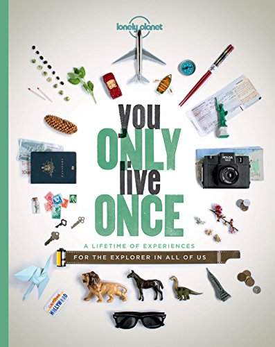 You Only Live Once: A Lifetime of Experiences for the Explorer in all of us (Lonely Planet) By Lonely Planet