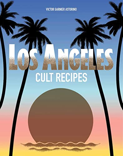 Los Angeles Cult Recipes By Victor Garnier Astorino