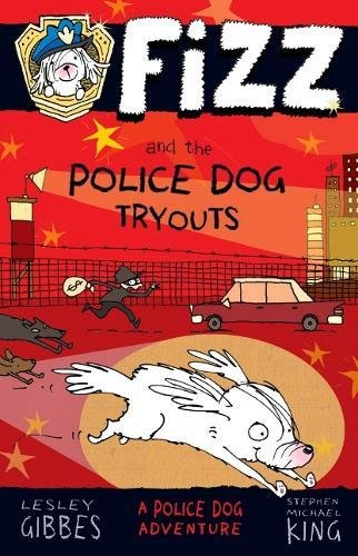 Fizz and the Police Dog Tryouts By Lesley Gibbes