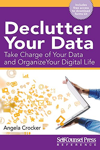 Declutter Your Data: Take Charge of Your Data and Organize Your Digital Life (Reference) By Angela Crocker