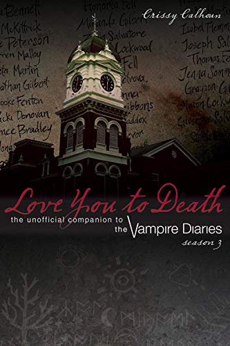 Love You to Death: Season 3: The Unofficial Companion to the Vampire Diaries By Chrissy Calhoun