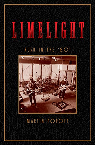 Limelight: Rush In The '80s By Martin Popoff