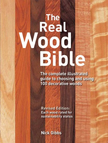 The Real Wood Bible: The Complete Illustrated Guide to Choosing and Using 100 Decorative Woods By Nick Gibbs