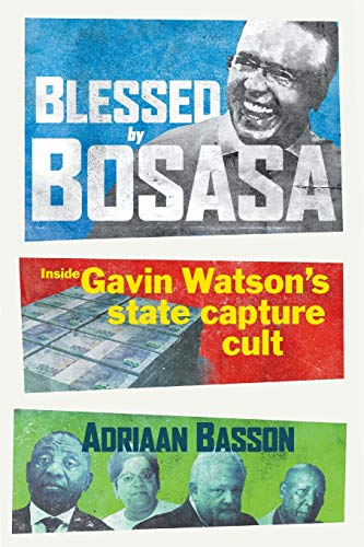 Blessed by Bosasa By Adriaan Basson