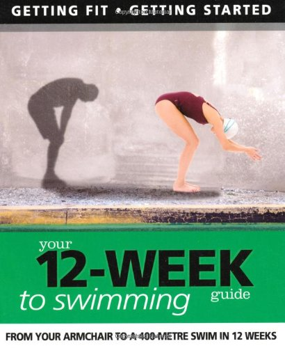 Your 12 Week Guide to Swimming By Paul Cowcher