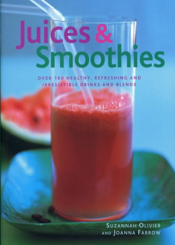 Juices & Smoothies: Over 160 Healthy, Refreshing and Irresistible Drinks and Blends by Suzannah Olivier