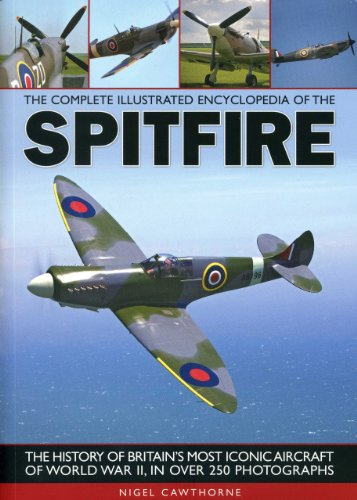 The Complete Illustrated Encyclopedia of the Spitfire (Complete Illustrated Encyclopd) By Nigel Cawthorne