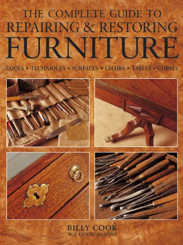 Complete Guide to Repairing and Restoring Furniture By William Cook