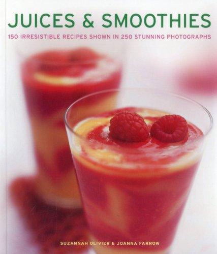 Juices & Smoothies: 150 Irresistible Recipes Shown in 250 Stunning Photographs by Suzannah Olivier