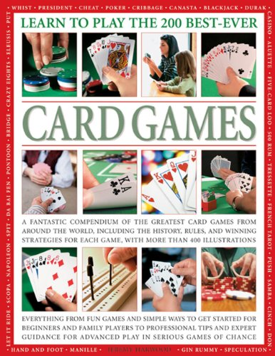 Learn to Play the 200 Best-ever Card Games: a Fantastic Compendium of the Greatest Card Games from Around the World, Including History, Rules, and Winning Strategies for Each Game, with More Than 400 Illustrations by Jeremy Harwood