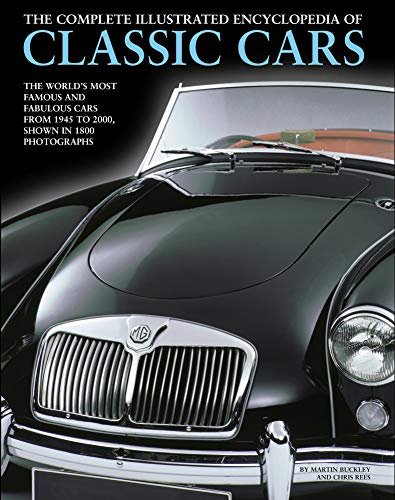 The Complete Illustrated Encyclopedia of Classic Cars By Martin Buckley