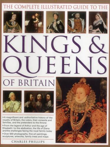 Complete Illustrated Guide to the Kings & Queens of Britain von Charles Phillips