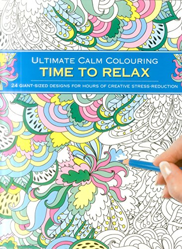 Ultimate Calm Colouring: Time to Relax By Southwater