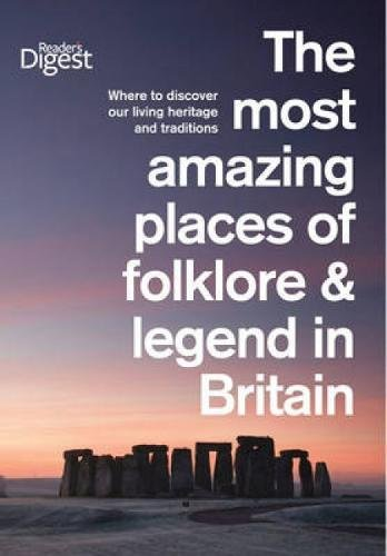 The Most Amazing Places of Folklore and Legend in Britain By Reader's Digest