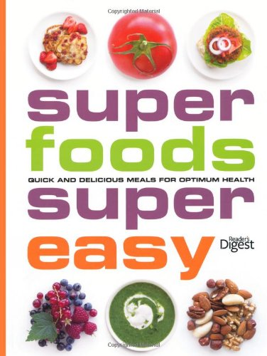 Super Foods, Super Easy: Quick and Delicious Meals for Optimum Health by Reader's Digest