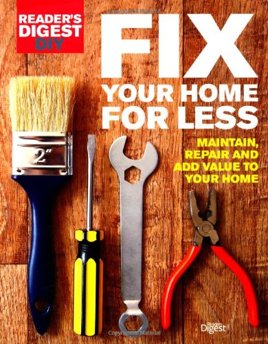Fix Your Home for Less: Maintain, repair and add value to your home (Readers Digest) By Reader's Digest
