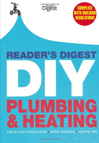 Reader's Digest DIY: Plumbing and Heating: Step by step instructions • Expert guidance • Helpful tips By Reader's Digest