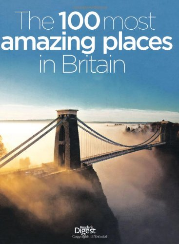 The 100 Most Amazing Places in Britain: A Guide to the Best of the Best by Reader's Digest