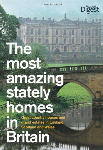 The Most Amazing Stately Homes in Britain: Great Country Houses and Grand Estates in England, Scotland and Wales by Reader's Digest