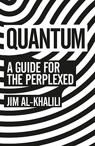 Quantum: A Guide For The Perplexed By Jim Al-Khalili