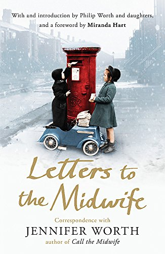Letters to the Midwife By Jennifer Worth, SRN, SCM