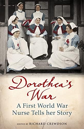 Dorothea's War: A First World War Nurse Tells Her Story by Dorothea Crewdson