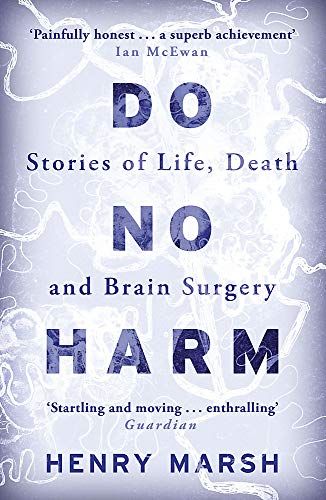 Do No Harm: Stories of Life, Death and Brain Surgery By Henry Marsh