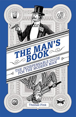 The Man's Book: The Indispensable Guide for the Modern Man by Thomas Fink