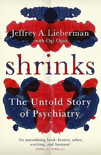Shrinks: The Untold Story of Psychiatry By Jeffrey A. Lieberman