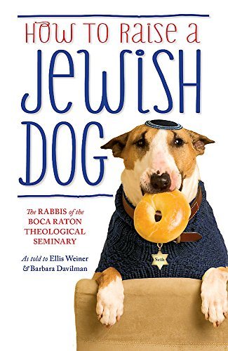 How to Raise a Jewish Dog by Rabbis of Boca Raton Theological Seminary