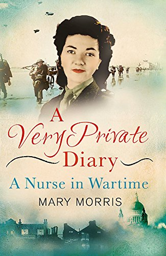 A Very Private Diary: A Nurse in Wartime By Mary Morris