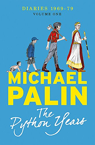 The Python Years: Diaries 1969-1979 Volume One (Palin Diaries 1) By Michael Palin
