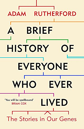 A Brief History of Everyone Who Ever Lived: The Stories in Our Genes By Adam Rutherford