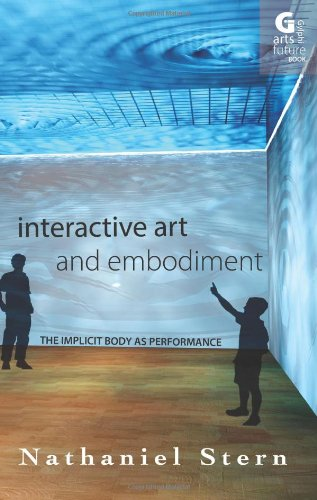 Interactive Art and Embodiment By Nathaniel Stern