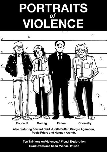 Portraits of Violence : Ten Thinkers on Violence: A Visual Exploration By Brad Evans