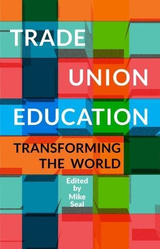 Trade Union Education Transforming the World By Edited by Mike Seal