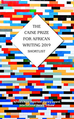 The Caine Prize for African Writing 2019 By Lesley Nneka Arimah