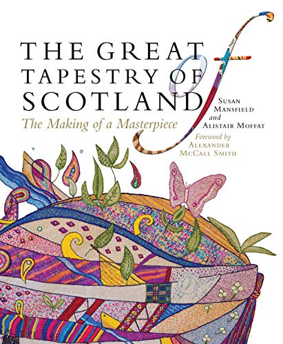 The Great Tapestry of Scotland: The Making of a Masterpiece by Susan Mansfield