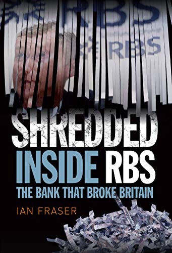 Shredded: Inside RBS, the Bank That Broke Britain by Ian Fraser