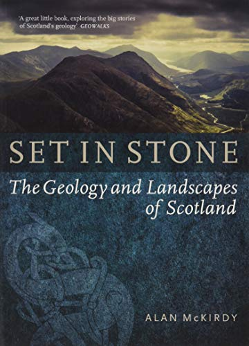 Set in Stone: The Geology and Landscapes of Scotland by Alan McKirdy