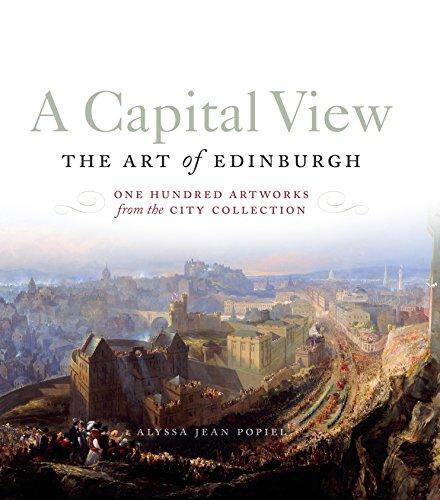 A Capital View: The Art of Edinburgh By Alyssa Popiel