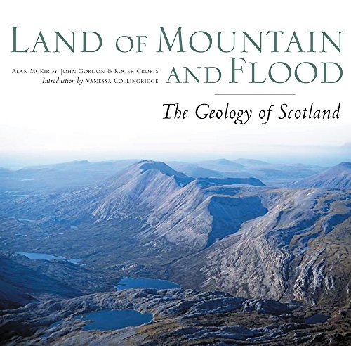 Land of Mountain and Flood: The Geology and Landforms of Scotland by Alan McKirdy