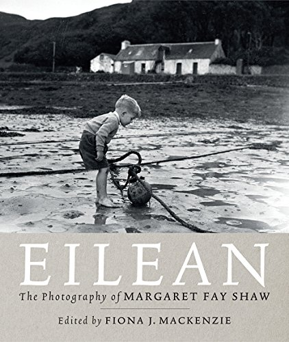 Eilean: The Island Photography of Margaret Fay Shaw By Edited by Fiona J. Mackenzie