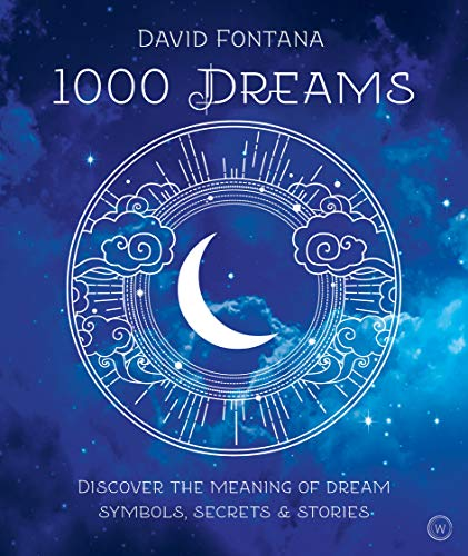 1000 Dreams: Discover the Meanings of Dream Symbols, Secrets & Stories by David Fontana