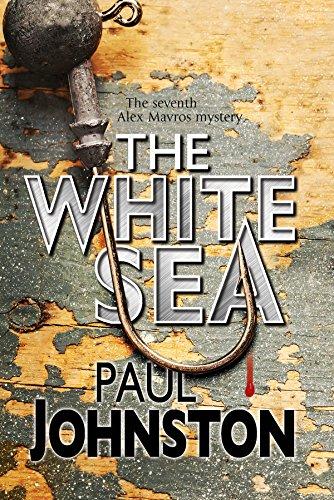 The White Sea: A Contemporary Thriller Set in Greece Starring Private Investigator Alex Mavros By Paul Johnston