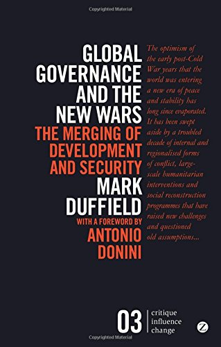 Global Governance and the New Wars: The Merging of Development and Security by Mark R. Duffield