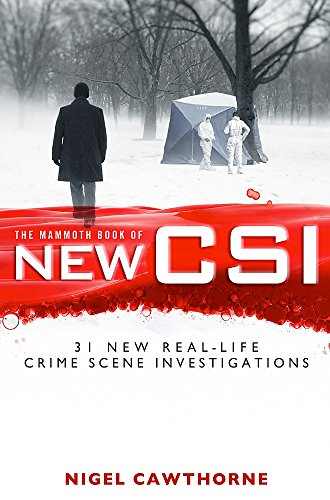 The Mammoth Book of New CSI: Forensic science in over thirty real-life crime scene investigations (M By Nigel Cawthorne