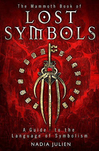 The Mammoth Book of Lost Symbols: A Dictionary of the Hidden Language of Symbolism by Nadia Julien