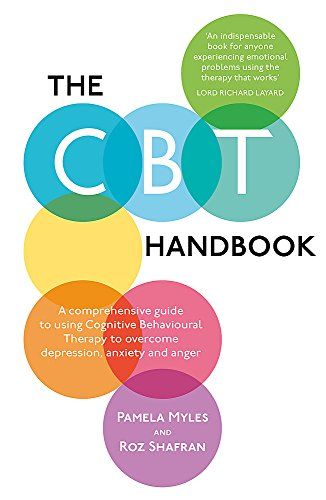 The CBT Handbook: A Comprehensive Guide to Using CBT to Overcome Depression, Anxiety, Stress, Low Self-Esteem and Anger By Pamela Myles