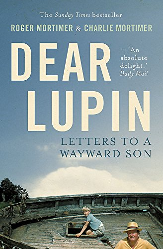 Dear Lupin...: Letters to a Wayward Son by Roger Mortimer